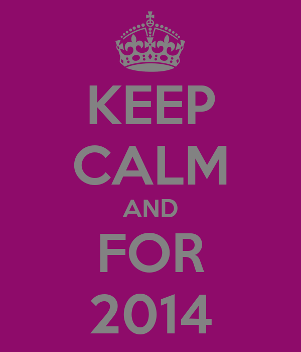KEEP CALM AND FOR 2014