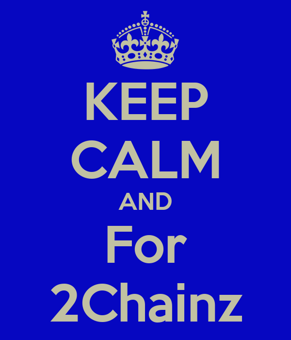 KEEP CALM AND For 2Chainz