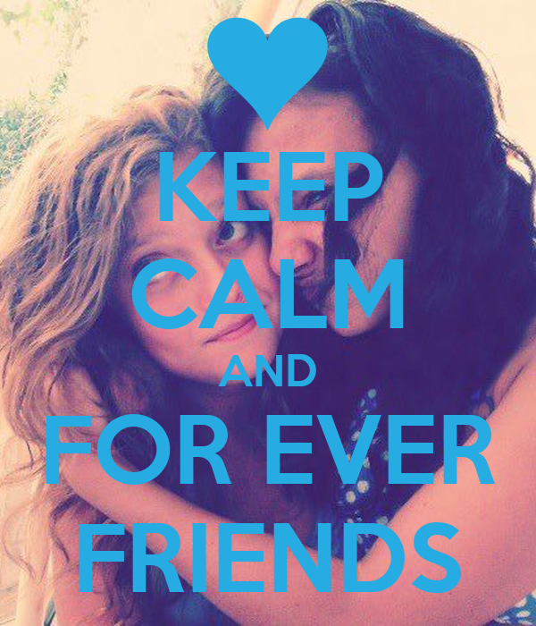 KEEP CALM AND FOR EVER FRIENDS