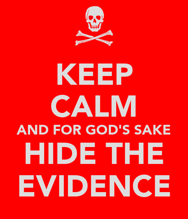 KEEP CALM AND FOR GOD'S SAKE HIDE THE EVIDENCE