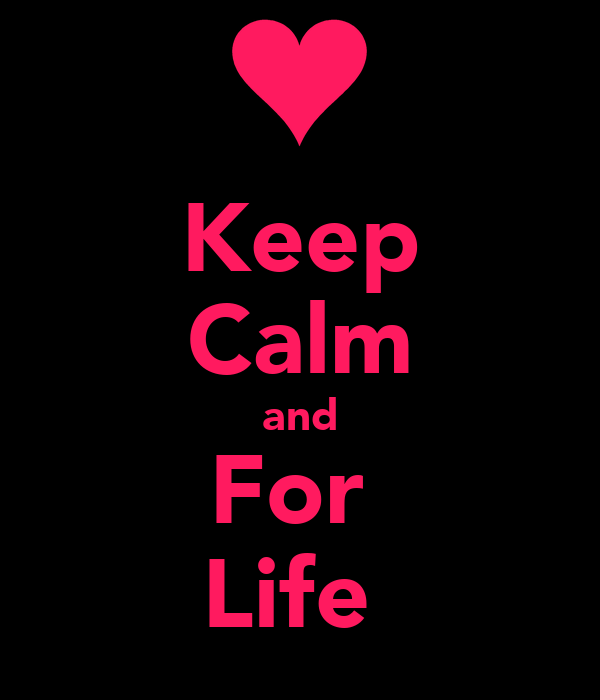 Keep Calm and For  Life