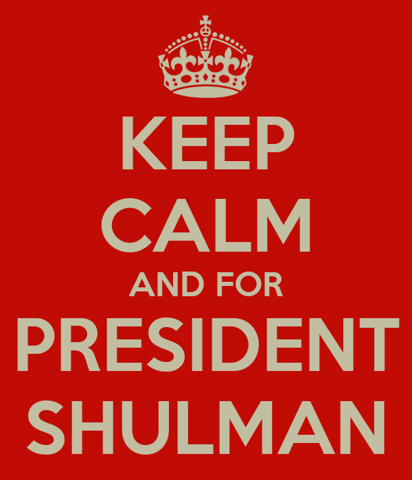 KEEP CALM AND FOR PRESIDENT SHULMAN