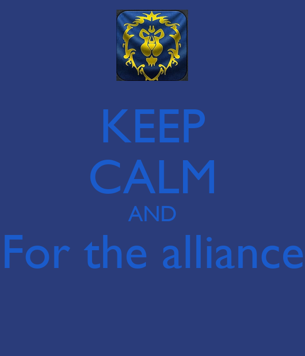 KEEP CALM AND For the alliance