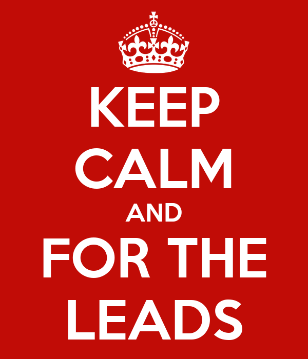 KEEP CALM AND FOR THE LEADS