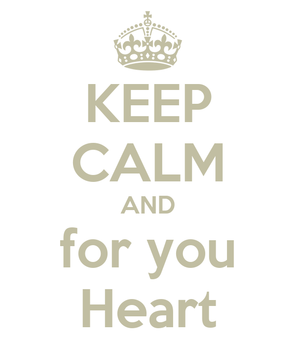 KEEP CALM AND for you Heart