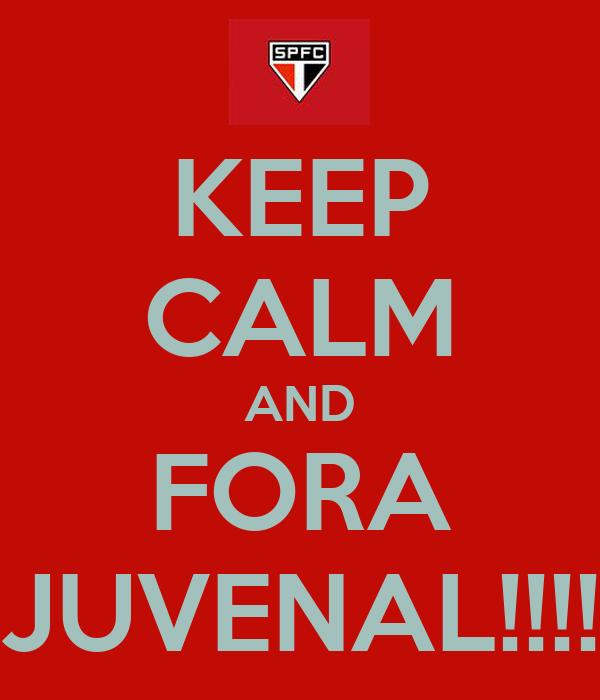 KEEP CALM AND FORA JUVENAL!!!!