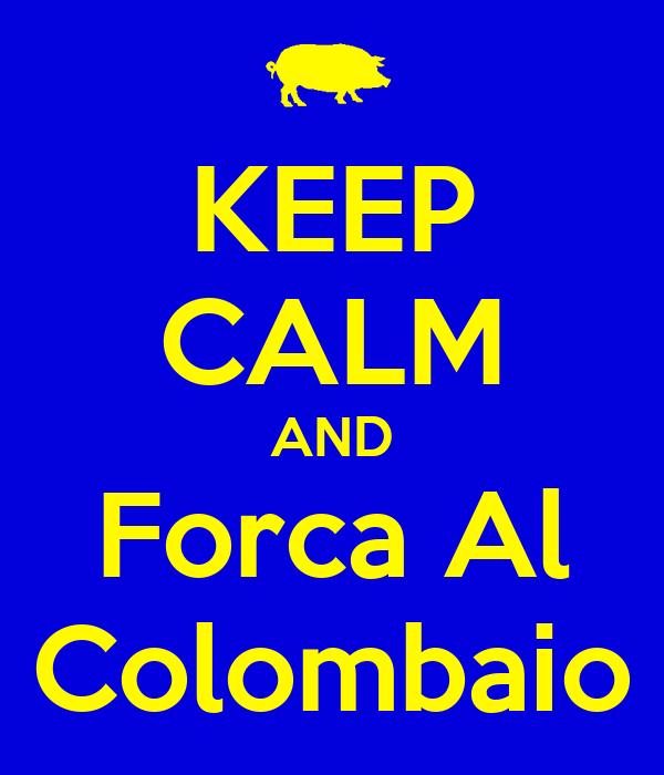 KEEP CALM AND Forca Al Colombaio