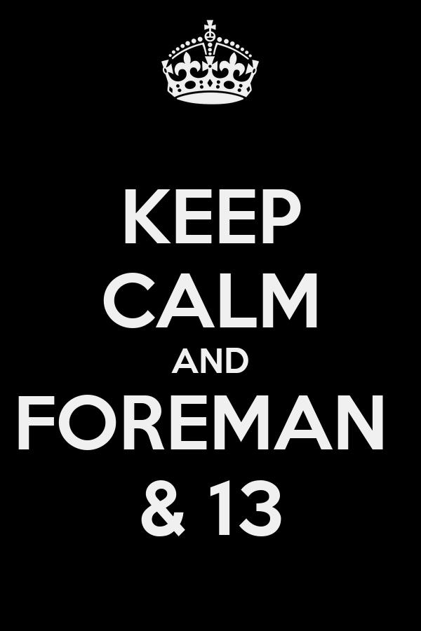 KEEP CALM AND FOREMAN  & 13