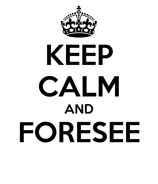 KEEP CALM AND FORESEE