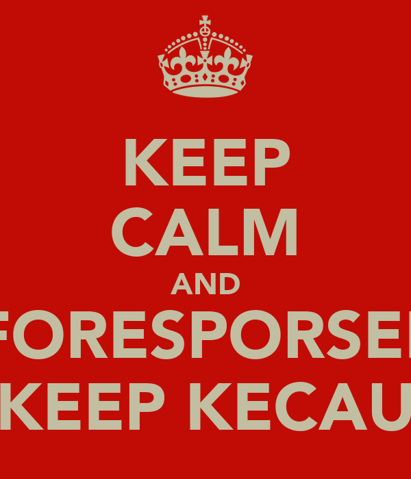 KEEP CALM AND FORESPORSEL KEEP KECAU