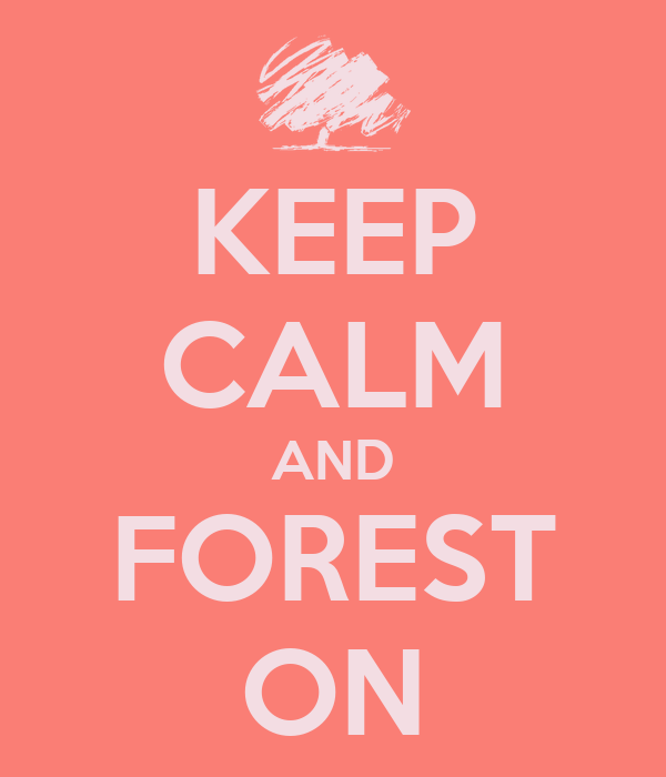 KEEP CALM AND FOREST ON