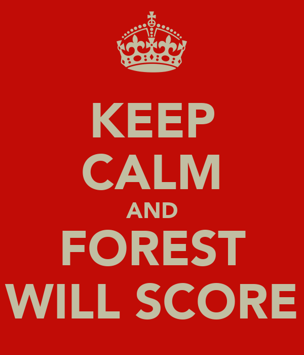 KEEP CALM AND FOREST WILL SCORE