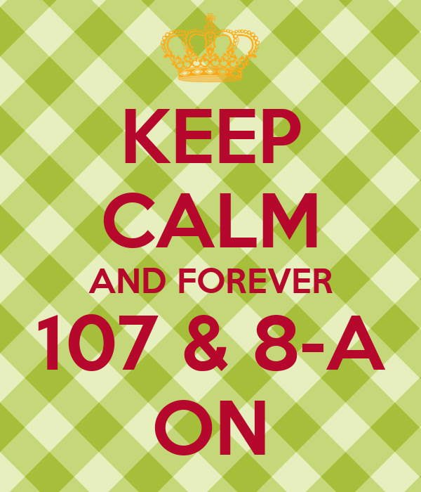 KEEP CALM AND FOREVER 107 & 8-A ON