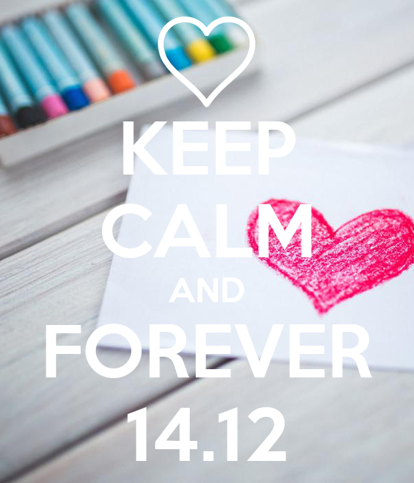 KEEP CALM AND FOREVER 14.12
