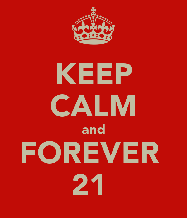 KEEP CALM and FOREVER  21♥