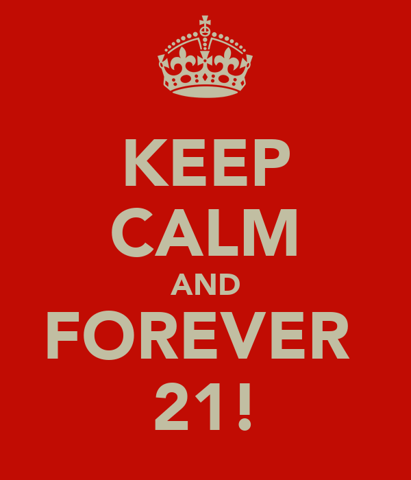 KEEP CALM AND FOREVER  21!