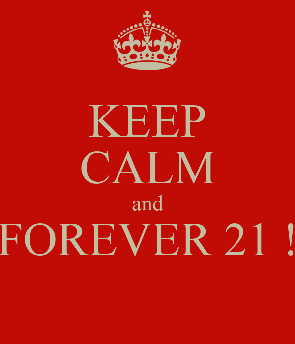 KEEP CALM and FOREVER 21 !