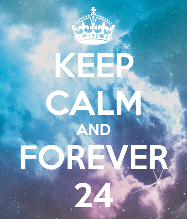 KEEP CALM AND FOREVER 24