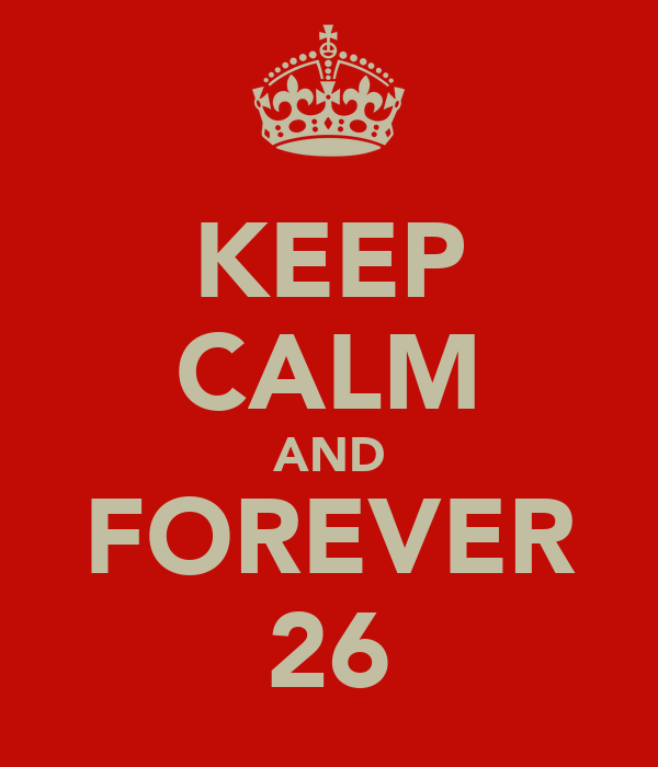 KEEP CALM AND FOREVER 26