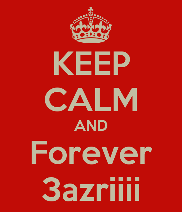 KEEP CALM AND Forever 3azriiii