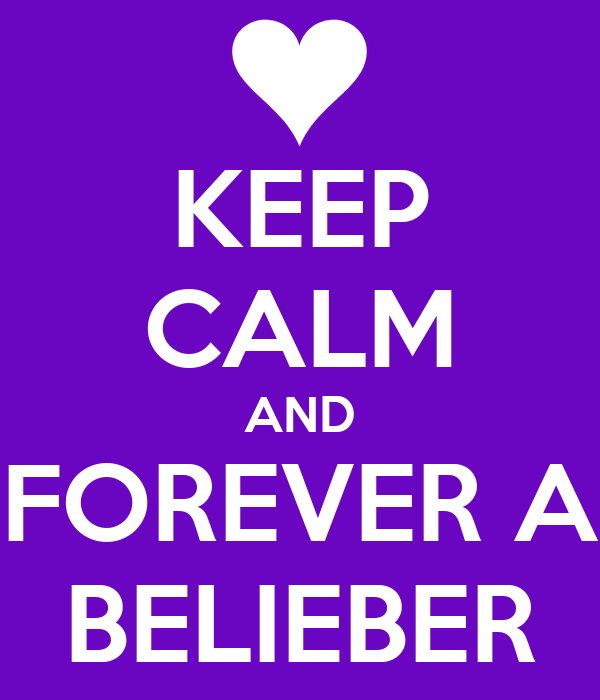 KEEP CALM AND FOREVER A BELIEBER