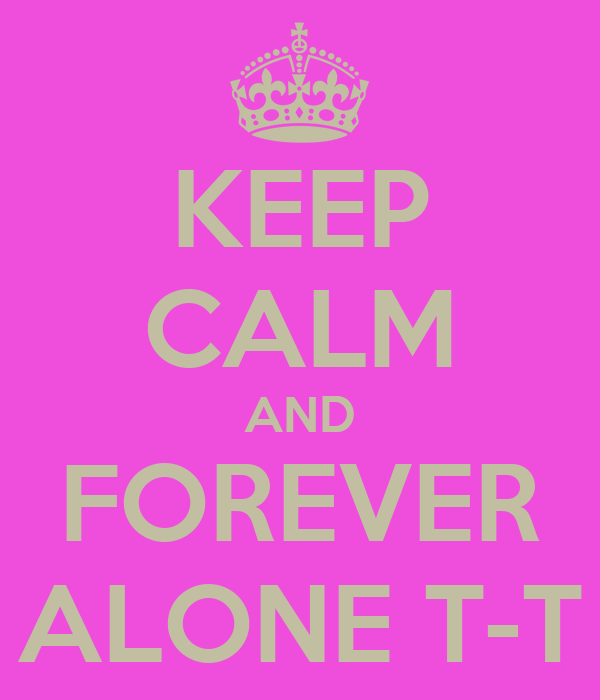 KEEP CALM AND FOREVER ALONE T-T