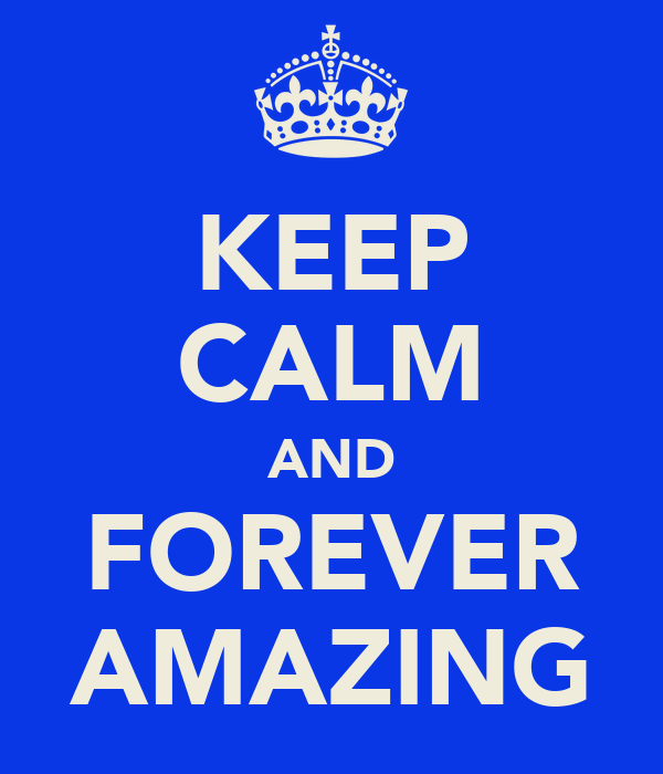 KEEP CALM AND FOREVER AMAZING