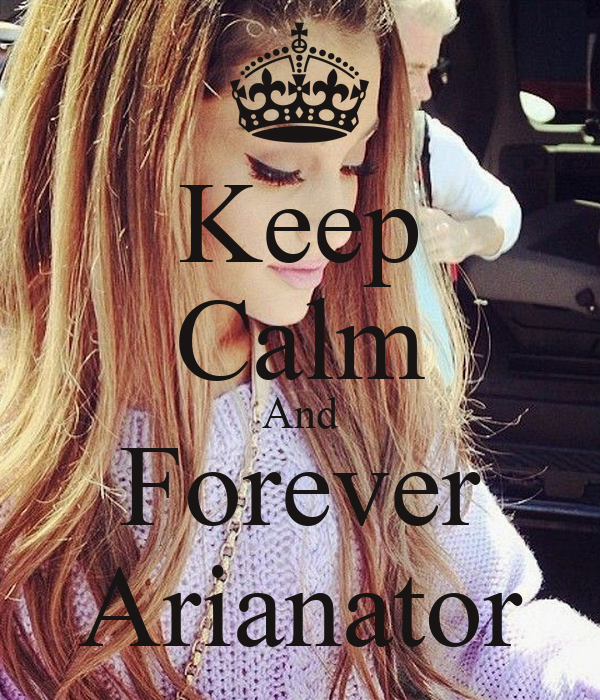 Keep Calm And Forever Arianator