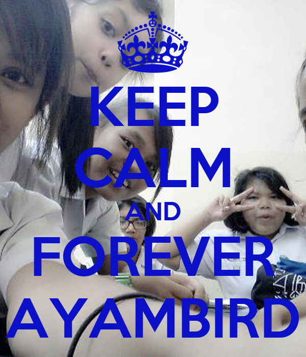 KEEP CALM AND FOREVER AYAMBIRD