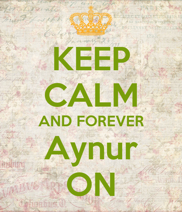 KEEP CALM AND FOREVER Aynur ON