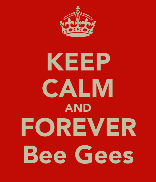KEEP CALM AND FOREVER Bee Gees