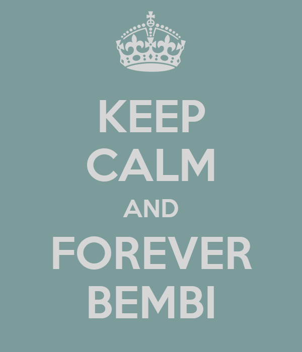 KEEP CALM AND FOREVER BEMBI