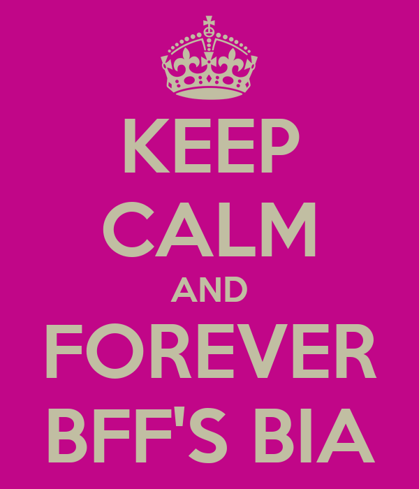 KEEP CALM AND FOREVER BFF'S BIA