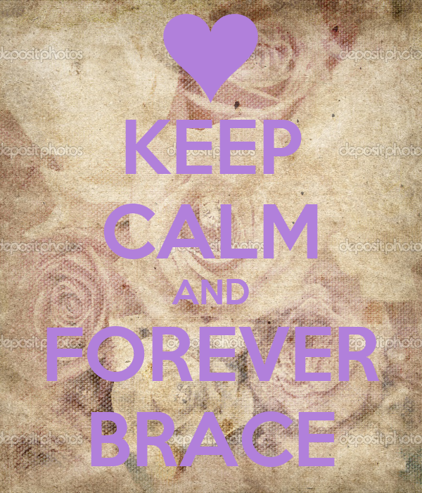 KEEP CALM AND FOREVER BRACE