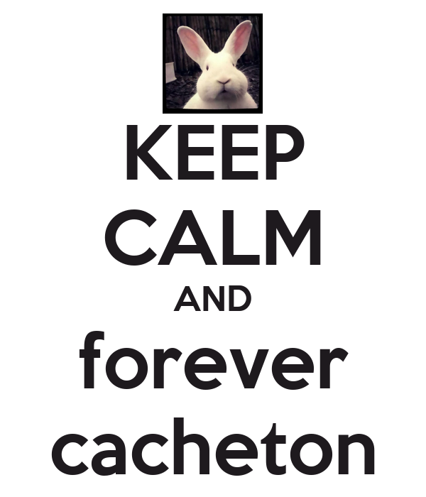 KEEP CALM AND forever cacheton