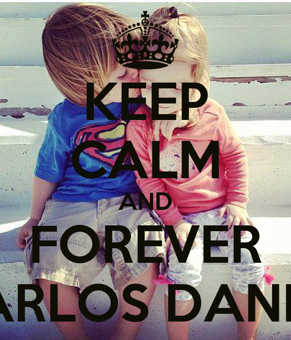 KEEP CALM AND FOREVER CARLOS DANIEL