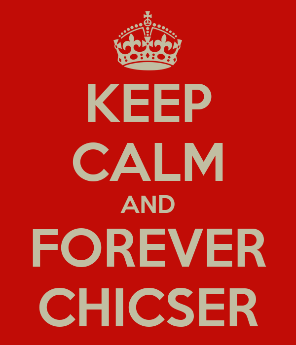 KEEP CALM AND FOREVER CHICSER