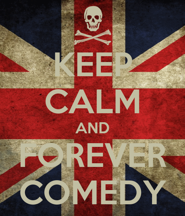 KEEP CALM AND FOREVER COMEDY