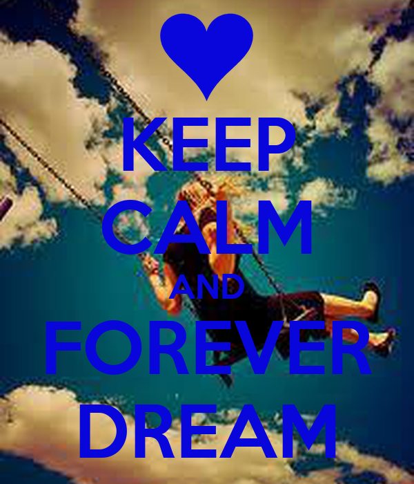 KEEP CALM AND FOREVER DREAM
