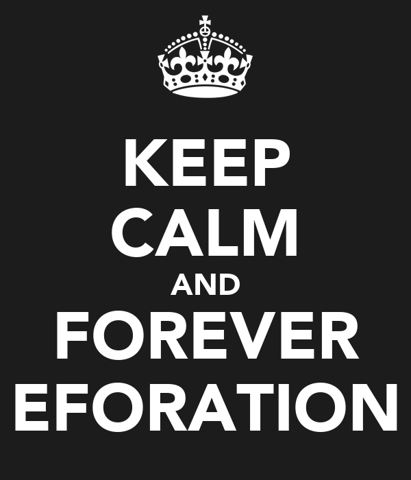 KEEP CALM AND FOREVER EFORATION