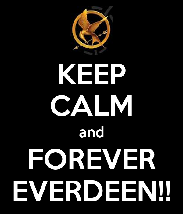 KEEP CALM and FOREVER EVERDEEN!!