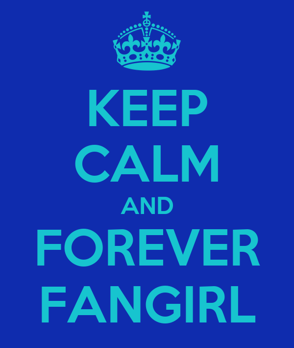KEEP CALM AND FOREVER FANGIRL