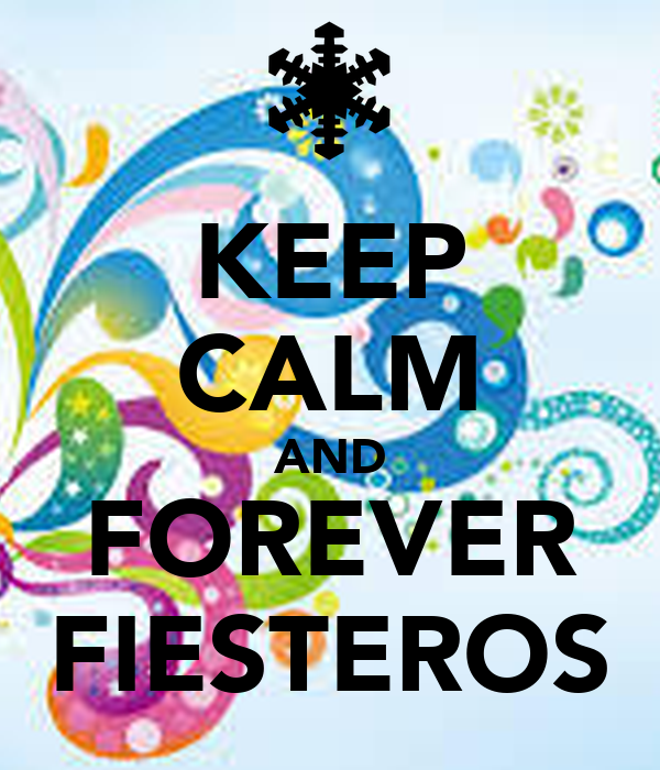 KEEP CALM AND FOREVER FIESTEROS