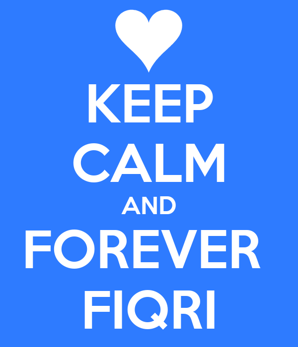 KEEP CALM AND FOREVER  FIQRI
