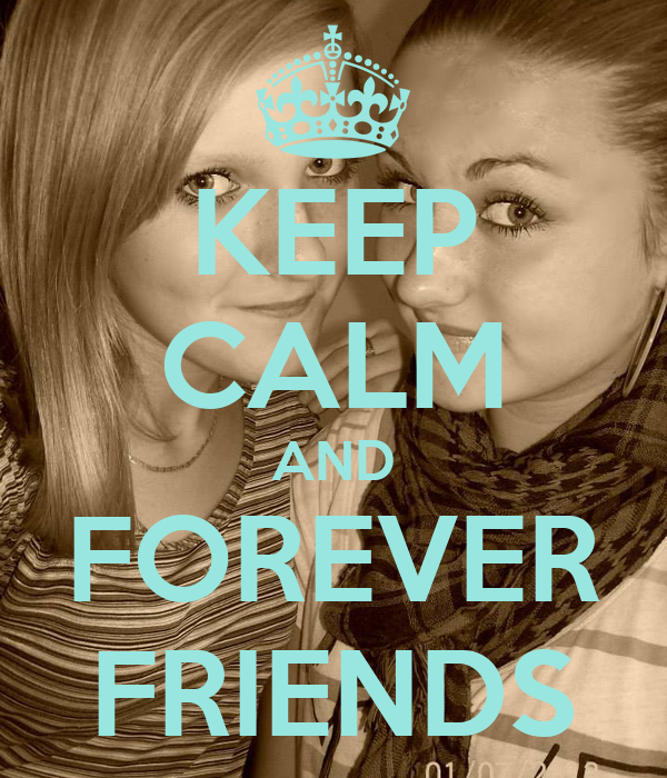 KEEP CALM AND FOREVER FRIENDS