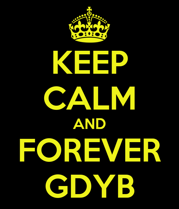 KEEP CALM AND FOREVER GDYB