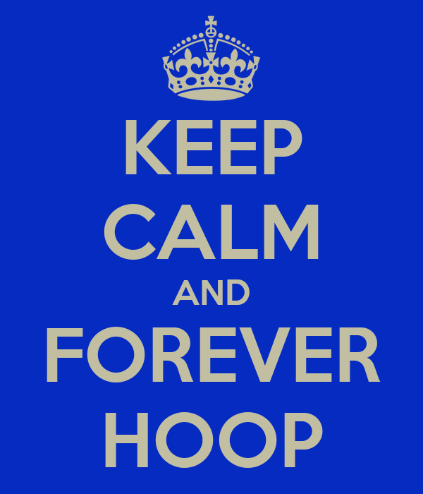 KEEP CALM AND FOREVER HOOP