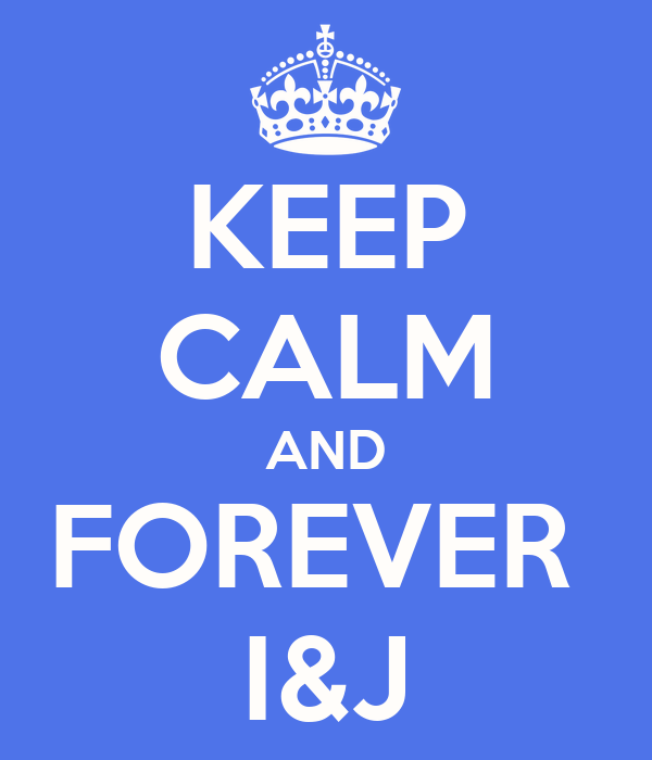 KEEP CALM AND FOREVER  I&J