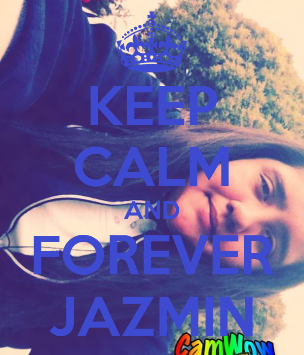 KEEP CALM AND FOREVER JAZMIN
