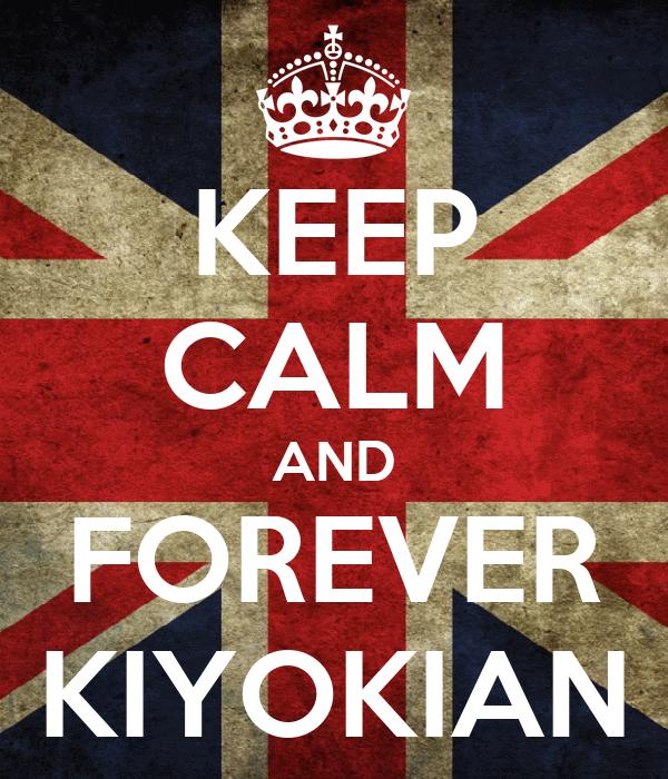 KEEP CALM AND FOREVER KIYOKIAN
